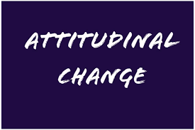 MANAGING ATTITUDINAL AND BEHAVIORAL CHANGE